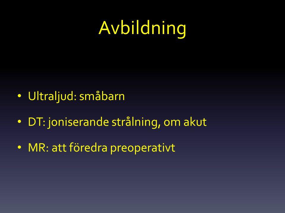 Avbildning Ultraljud: småbarn DT: joniserande strålning, om akut MR: att föredra preoperativt