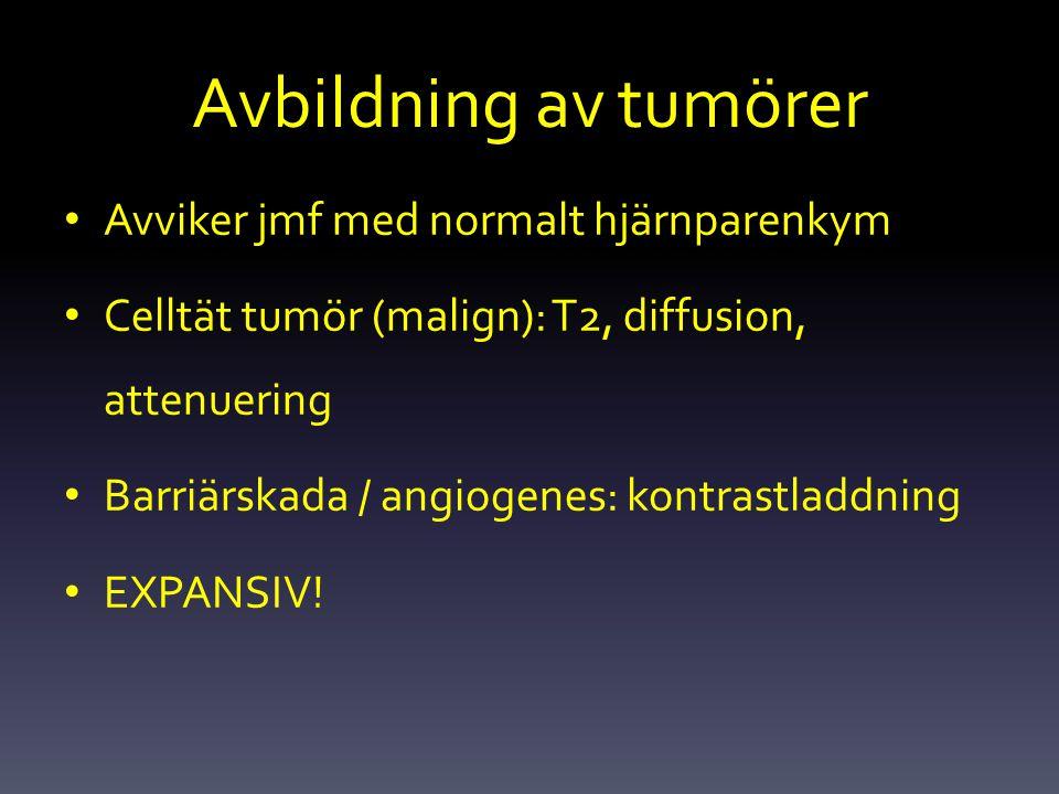Avbildning av tumörer Avviker jmf med normalt hjärnparenkym Celltät tumör (malign): T2, diffusion, attenuering Barriärskada / angiogenes: kontrastladd