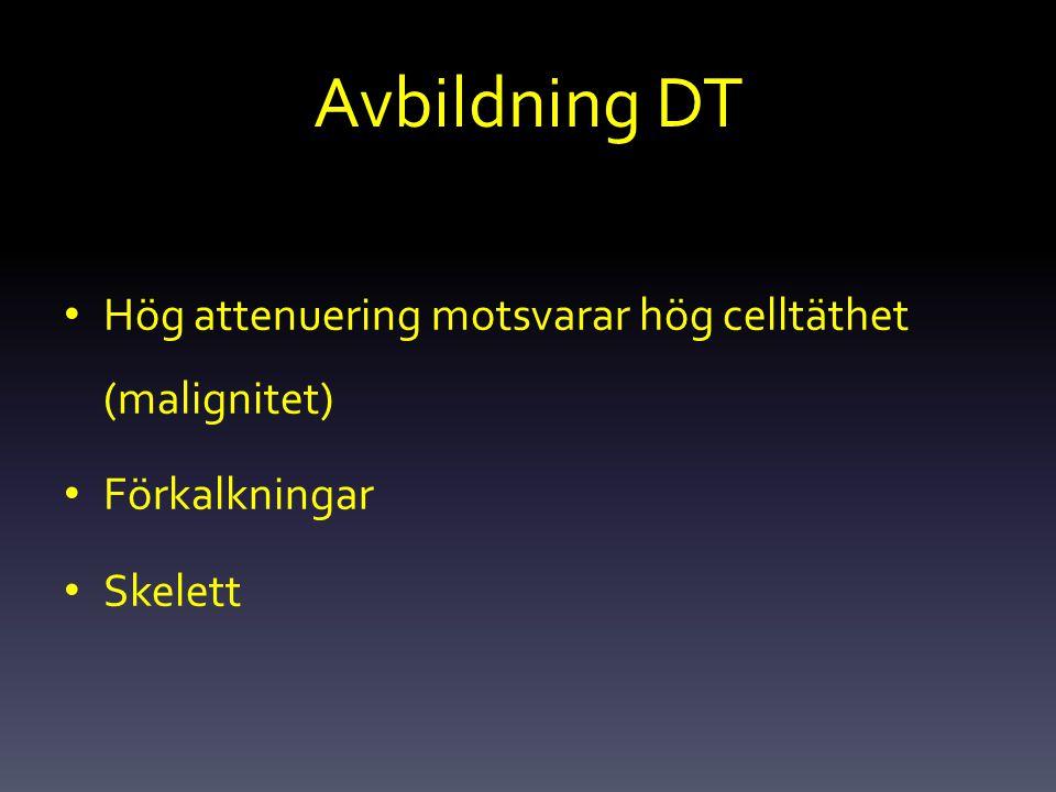 Avbildning DT Hög attenuering motsvarar hög celltäthet (malignitet) Förkalkningar Skelett