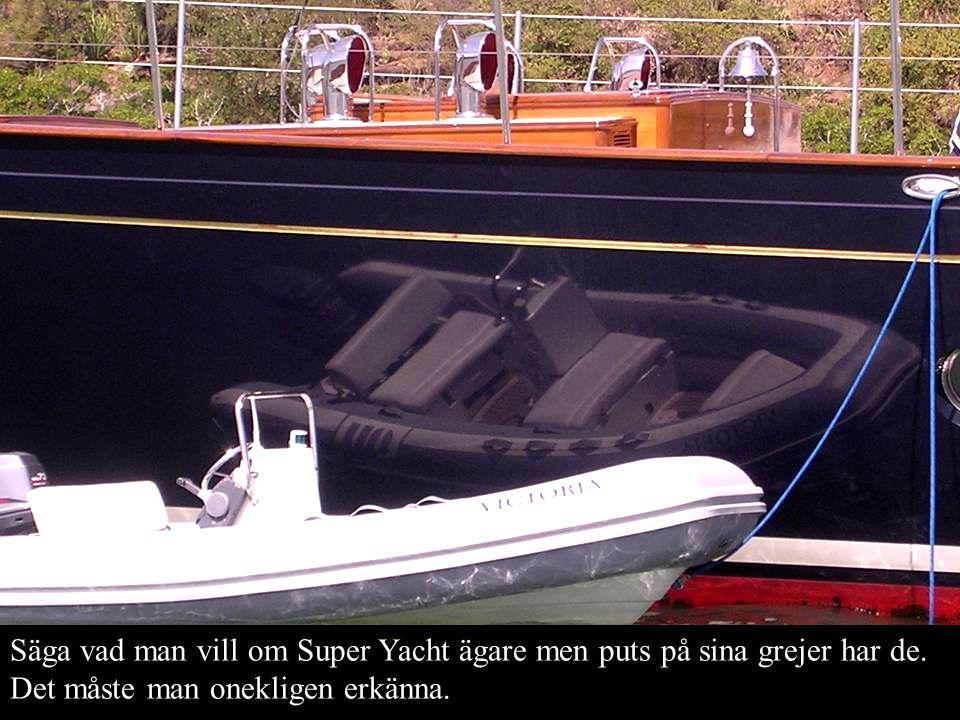 Säga vad man vill om Super Yacht ägare men puts på sina grejer har de.