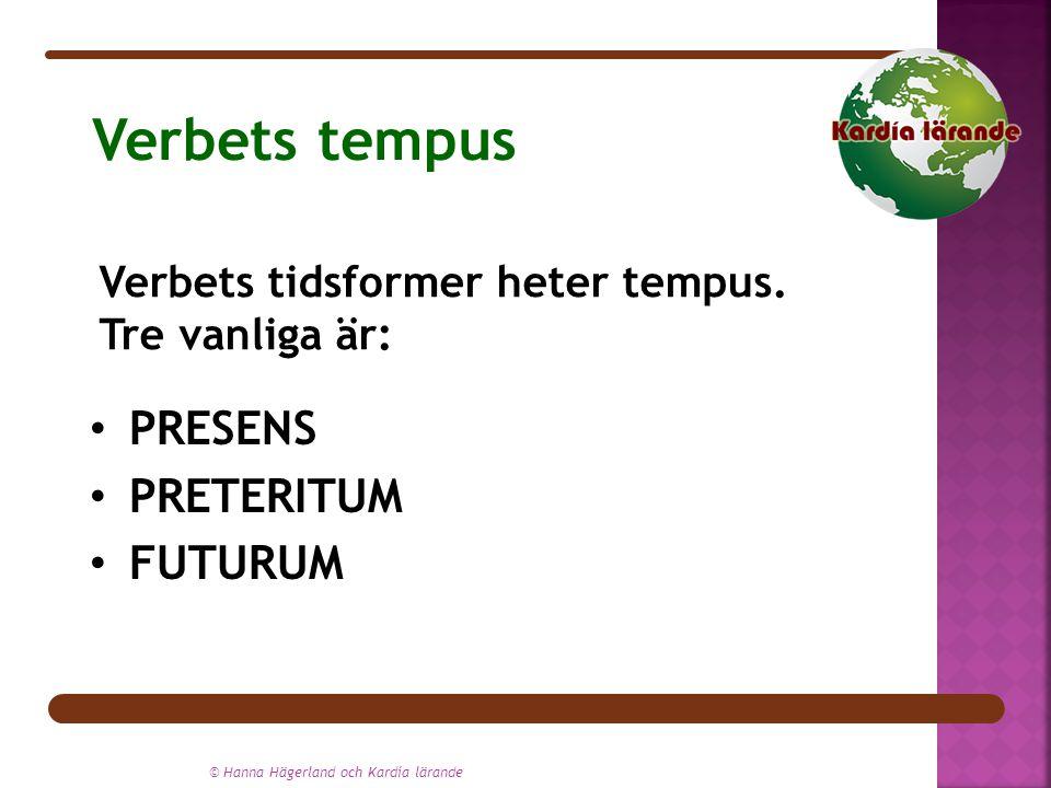 © Hanna Hägerland och Kardía lärande Verbets tempus PRESENS PRETERITUM FUTURUM Verbets tidsformer heter tempus.