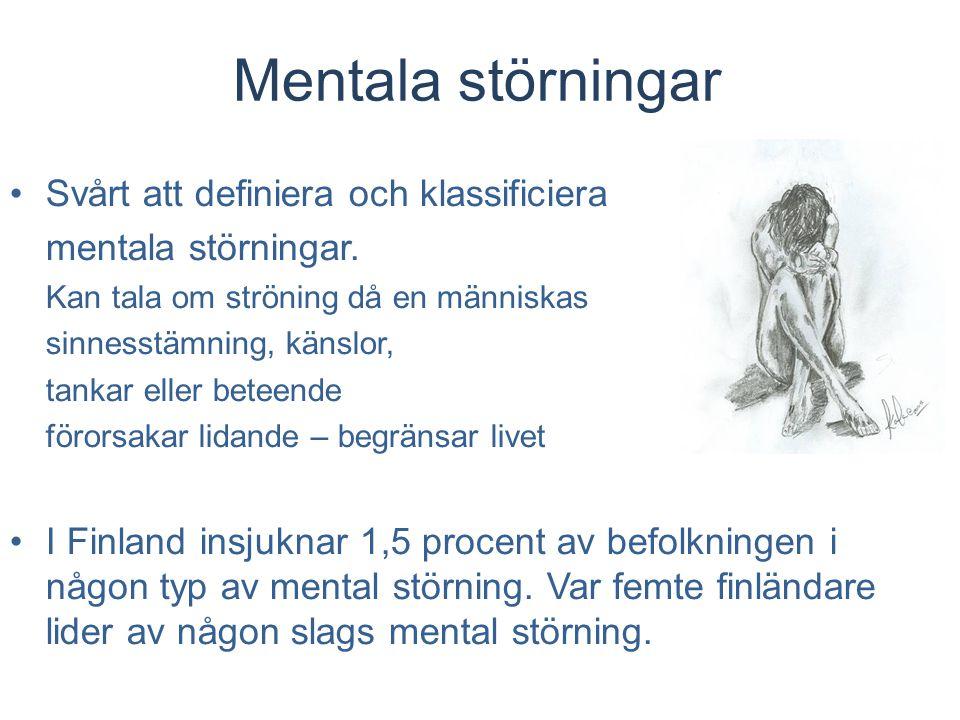 Mentala störningar Svårt att definiera och klassificiera mentala störningar. Kan tala om ströning då en människas sinnesstämning, känslor, tankar elle