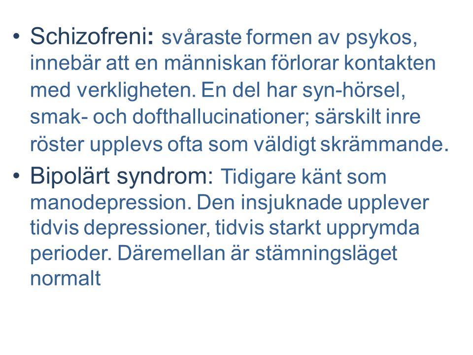 Schizofreni: svåraste formen av psykos, innebär att en människan förlorar kontakten med verkligheten. En del har syn-hörsel, smak- och dofthallucinati