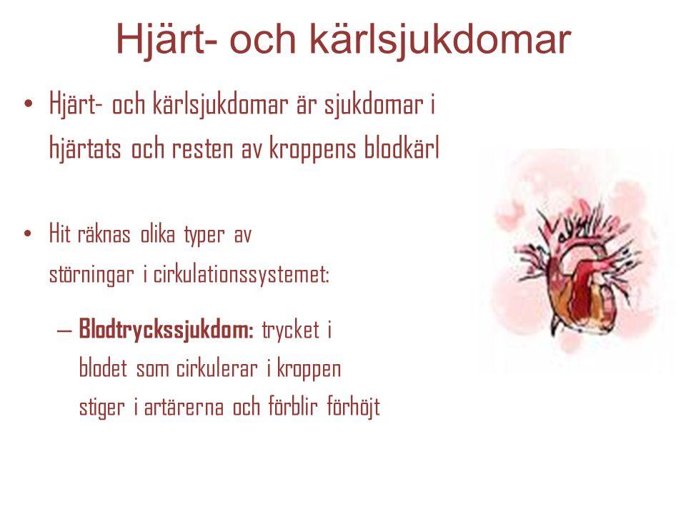 Hjärt- och kärlsjukdomar Hjärt- och kärlsjukdomar är sjukdomar i hjärtats och resten av kroppens blodkärl Hit räknas olika typer av störningar i cirku