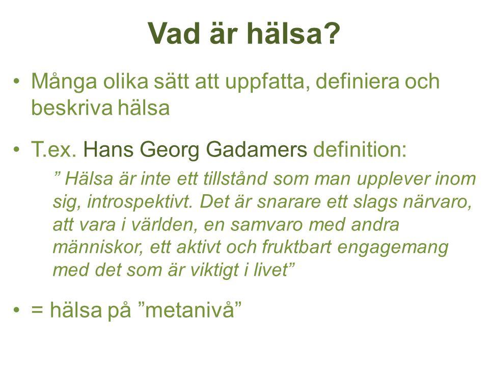 """Vad är hälsa? Många olika sätt att uppfatta, definiera och beskriva hälsa T.ex. Hans Georg Gadamers definition: """" Hälsa är inte ett tillstånd som man"""