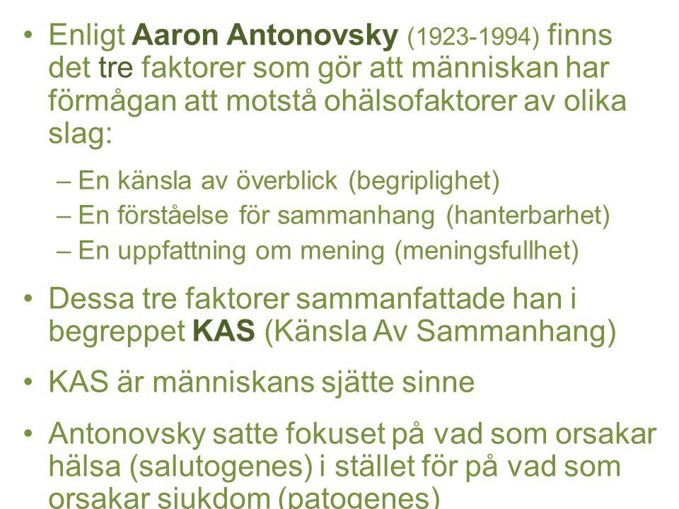 Enligt Aaron Antonovsky (1923-1994) finns det tre faktorer som gör att människan har förmågan att motstå ohälsofaktorer av olika slag: –En känsla av ö