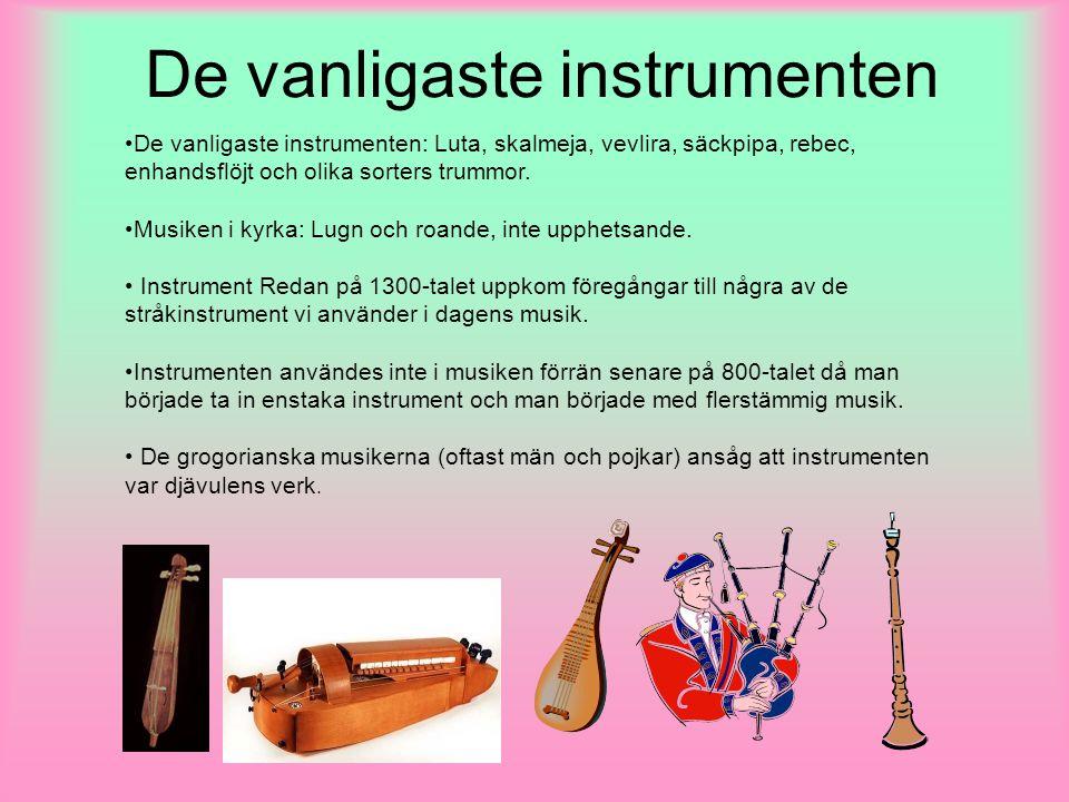 De vanligaste instrumenten De vanligaste instrumenten: Luta, skalmeja, vevlira, säckpipa, rebec, enhandsflöjt och olika sorters trummor. Musiken i kyr