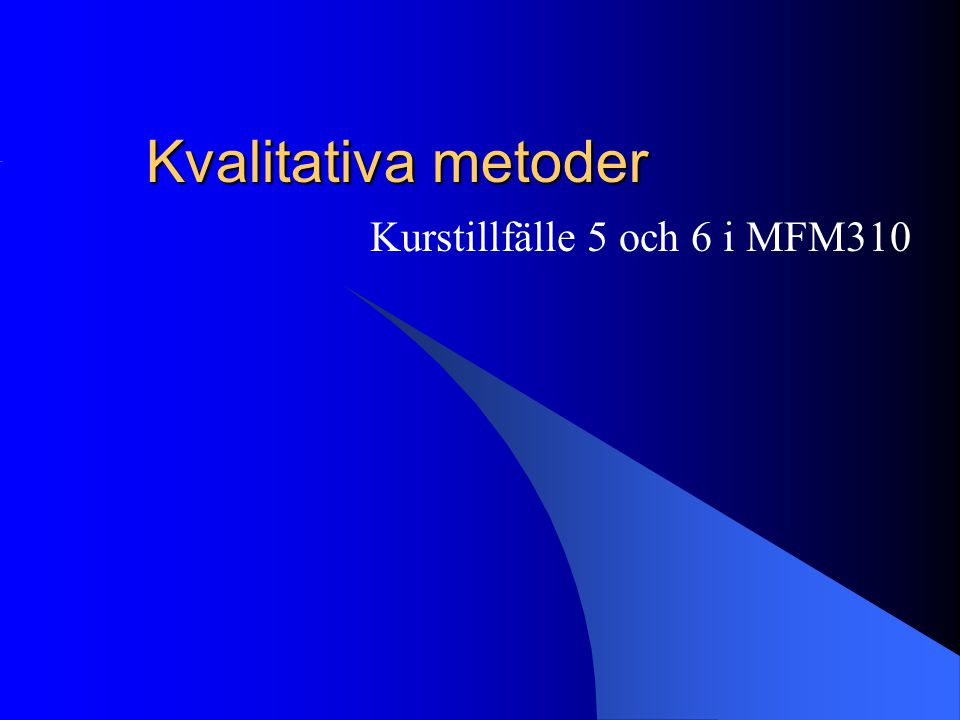 Kvalitativa metoder Kurstillfälle 5 och 6 i MFM310