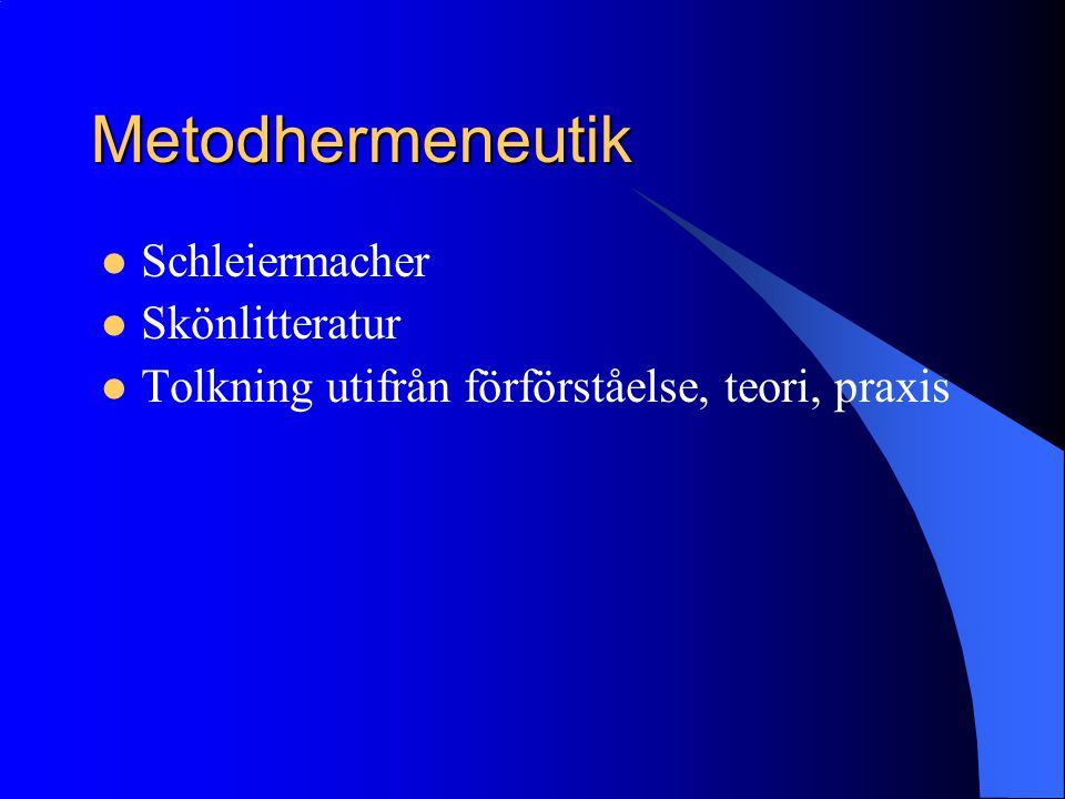 Metodhermeneutik Schleiermacher Skönlitteratur Tolkning utifrån förförståelse, teori, praxis
