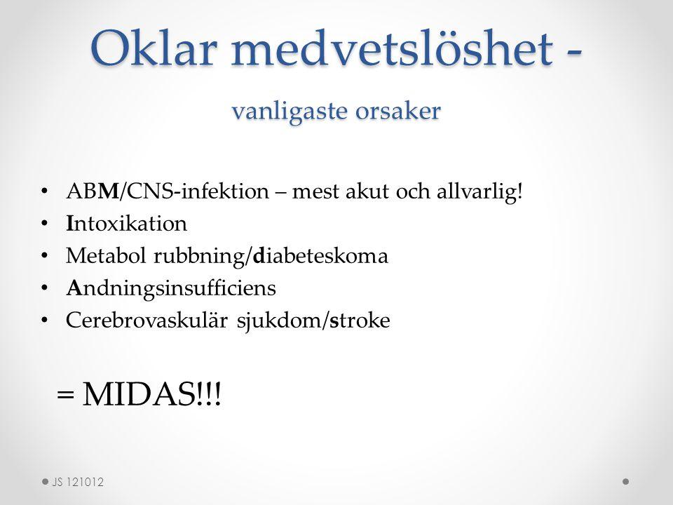 Oklar medvetslöshet - vanligaste orsaker ABM/CNS-infektion – mest akut och allvarlig! Intoxikation Metabol rubbning/diabeteskoma Andningsinsufficiens