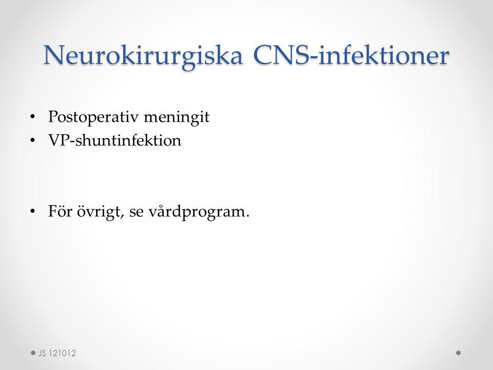 Neurokirurgiska CNS-infektioner Postoperativ meningit VP-shuntinfektion För övrigt, se vårdprogram.