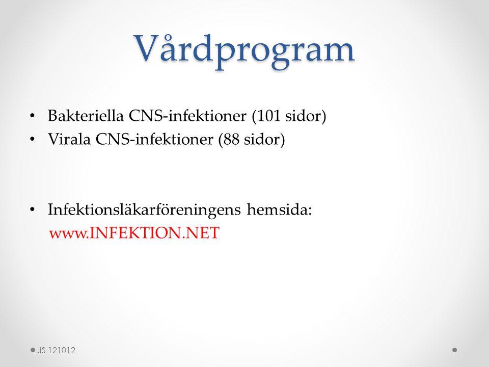 Vårdprogram Bakteriella CNS-infektioner (101 sidor) Virala CNS-infektioner (88 sidor) Infektionsläkarföreningens hemsida: www.INFEKTION.NET JS 121012
