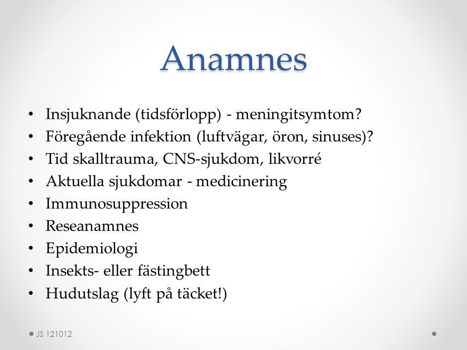 Anamnes Insjuknande (tidsförlopp) - meningitsymtom? Föregående infektion (luftvägar, öron, sinuses)? Tid skalltrauma, CNS-sjukdom, likvorré Aktuella s