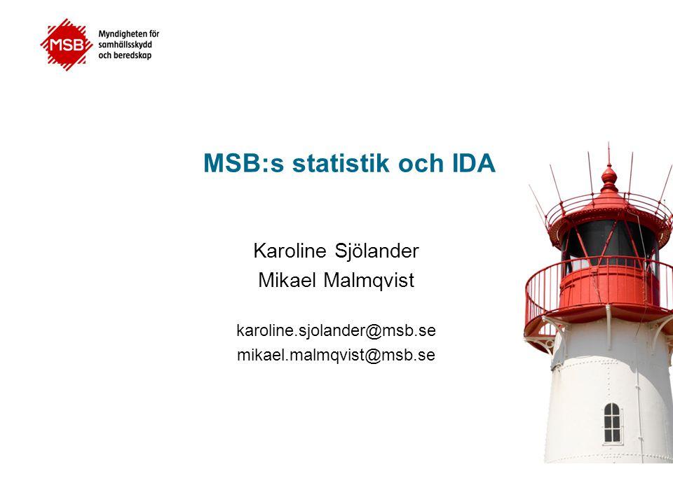 MSB:s statistik och IDA Karoline Sjölander Mikael Malmqvist karoline.sjolander@msb.se mikael.malmqvist@msb.se