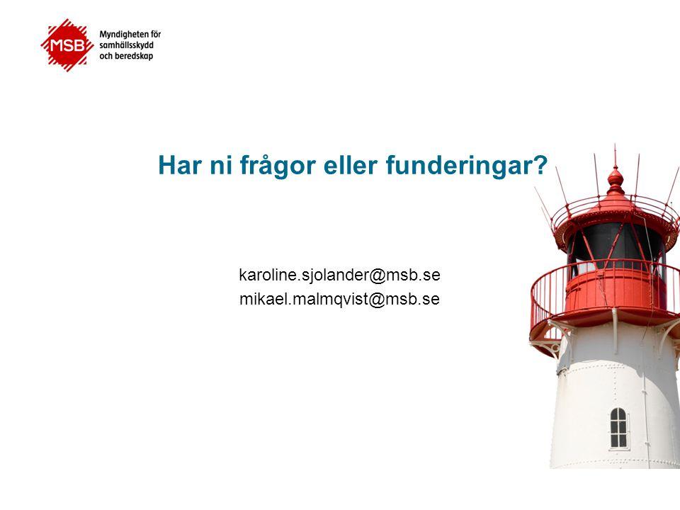 Har ni frågor eller funderingar? karoline.sjolander@msb.se mikael.malmqvist@msb.se