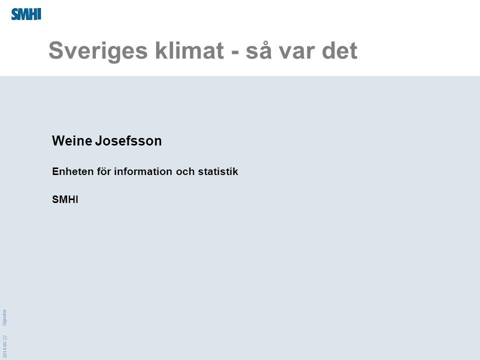 2014-08-22 Signatur Sveriges klimat - så var det Weine Josefsson Enheten för information och statistik SMHI