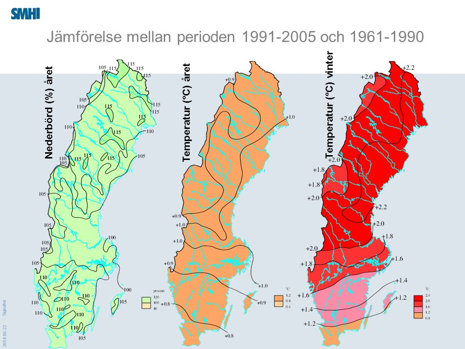 2014-08-22 Signatur  Temperatur och nederbörd  Haldoregn (≥90 mm/24 h över ≥1000 km 2 )  Geostrofisk vind  Havsvattenstånd Rossby: Nya vassa indikatorer.