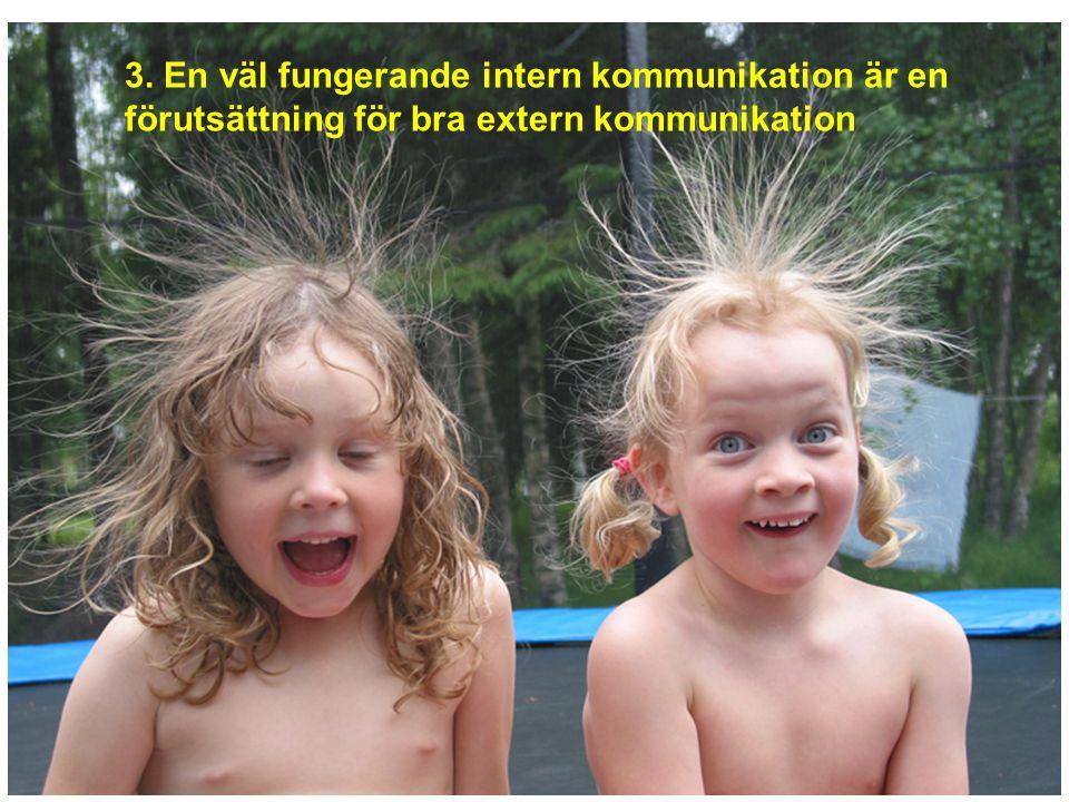 3. En väl fungerande intern kommunikation är en förutsättning för bra extern kommunikation