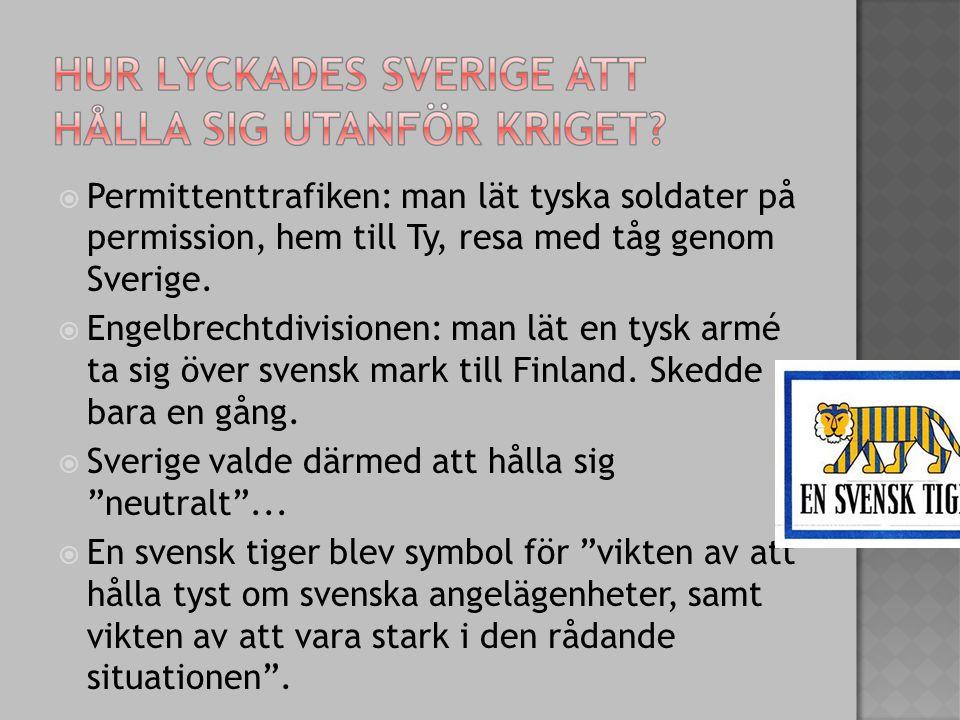  Permittenttrafiken: man lät tyska soldater på permission, hem till Ty, resa med tåg genom Sverige.  Engelbrechtdivisionen: man lät en tysk armé ta