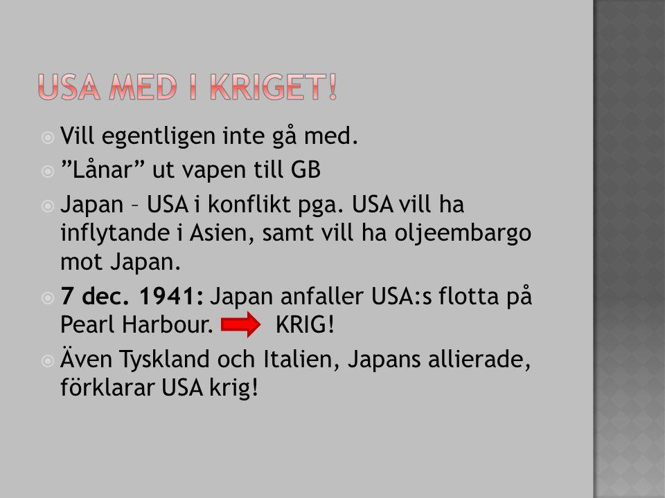  Vill egentligen inte gå med. Lånar ut vapen till GB  Japan – USA i konflikt pga.