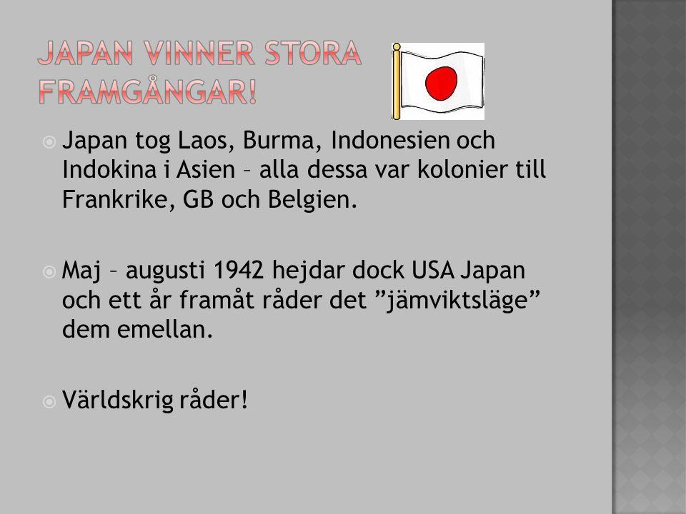  Japan tog Laos, Burma, Indonesien och Indokina i Asien – alla dessa var kolonier till Frankrike, GB och Belgien.  Maj – augusti 1942 hejdar dock US