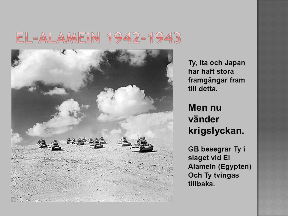 Ty, Ita och Japan har haft stora framgångar fram till detta. Men nu vänder krigslyckan. GB besegrar Ty i slaget vid El Alamein (Egypten) Och Ty tvinga