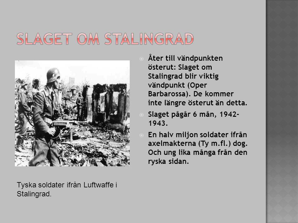  Åter till vändpunkten österut: Slaget om Stalingrad blir viktig vändpunkt (Oper Barbarossa). De kommer inte längre österut än detta.  Slaget pågår