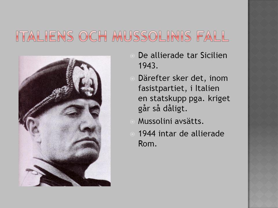  De allierade tar Sicilien 1943.  Därefter sker det, inom fasistpartiet, i Italien en statskupp pga. kriget går så dåligt.  Mussolini avsätts.  19