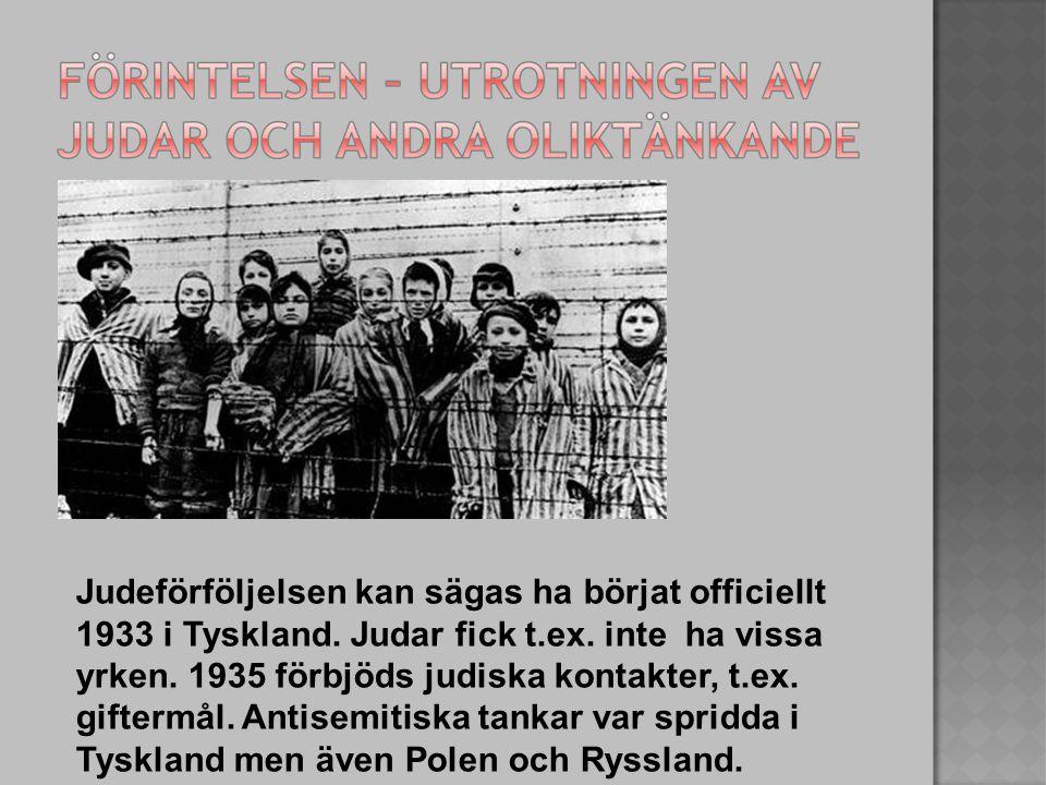 Judeförföljelsen kan sägas ha börjat officiellt 1933 i Tyskland. Judar fick t.ex. inte ha vissa yrken. 1935 förbjöds judiska kontakter, t.ex. giftermå