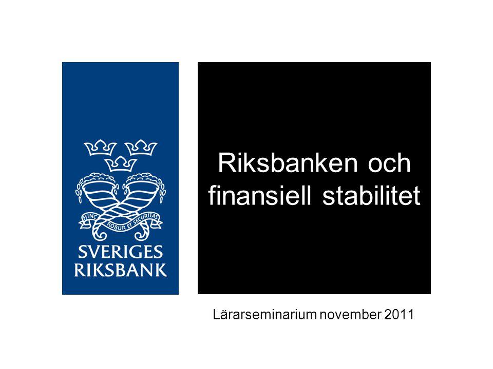 Lärarseminarium november 2011 Riksbanken och finansiell stabilitet