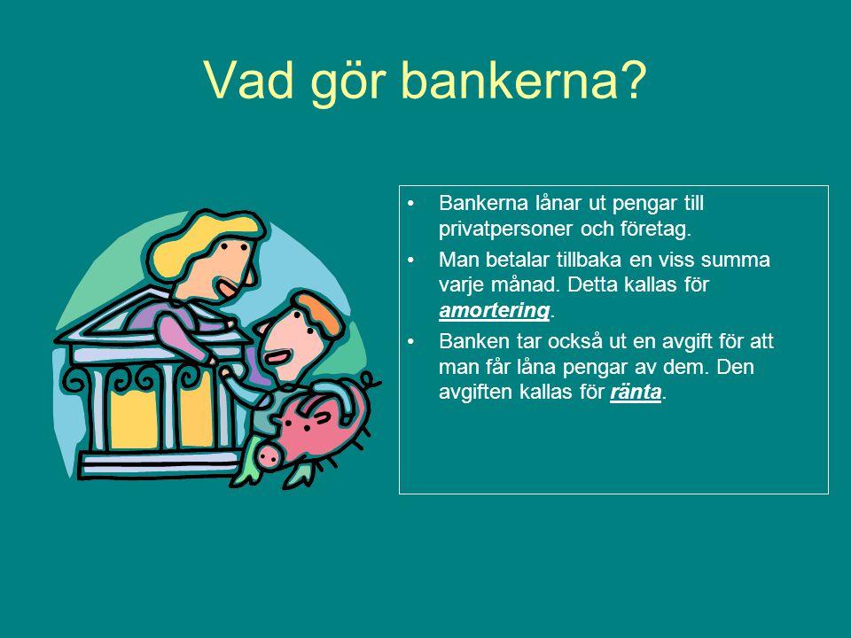 Vad gör bankerna? Bankerna lånar ut pengar till privatpersoner och företag. Man betalar tillbaka en viss summa varje månad. Detta kallas för amorterin