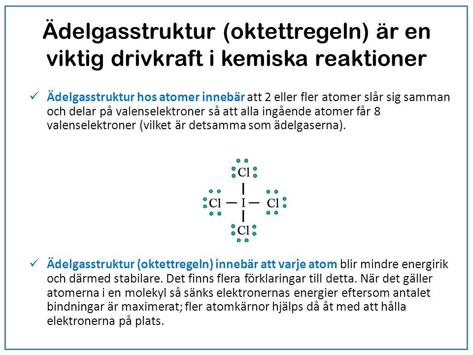 Ädelgasstruktur (oktettregeln) är en viktig drivkraft i kemiska reaktioner Ädelgasstruktur hos atomer innebär att 2 eller fler atomer slår sig samman