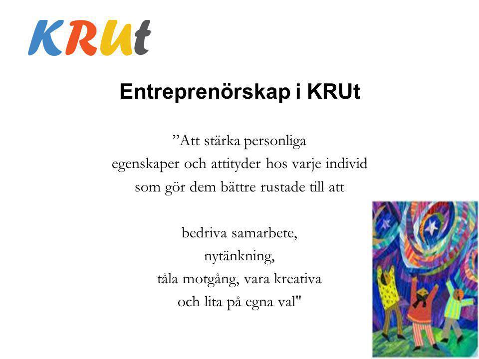 """Entreprenörskap i KRUt """"Att stärka personliga egenskaper och attityder hos varje individ som gör dem bättre rustade till att bedriva samarbete, nytänk"""