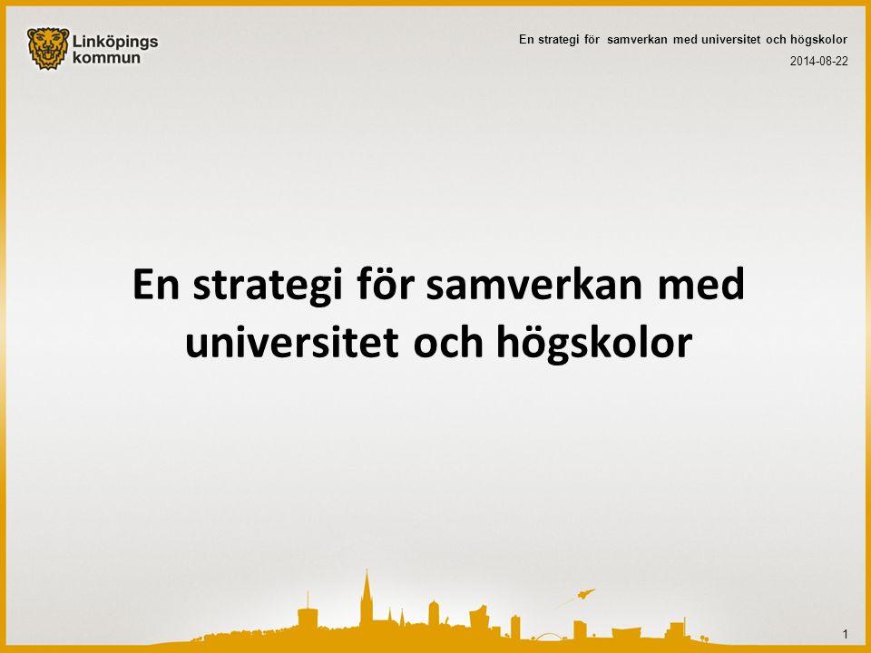 En strategi för samverkan med universitet och högskolor 2014-08-22 En strategi för samverkan med universitet och högskolor 1