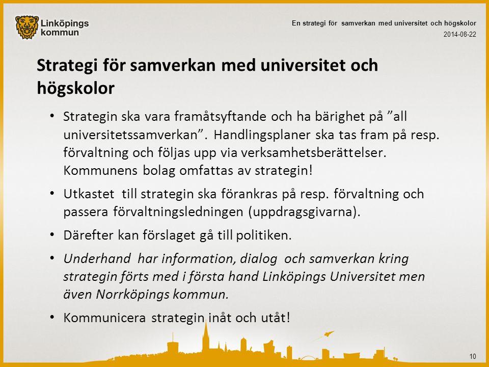 Strategi för samverkan med universitet och högskolor Strategin ska vara framåtsyftande och ha bärighet på all universitetssamverkan .