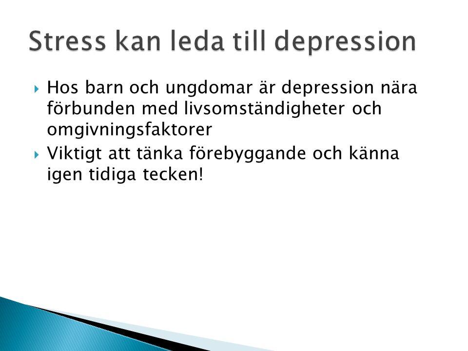  Hos barn och ungdomar är depression nära förbunden med livsomständigheter och omgivningsfaktorer  Viktigt att tänka förebyggande och känna igen tid
