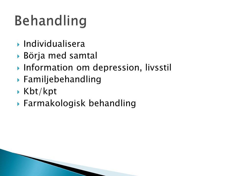  Individualisera  Börja med samtal  Information om depression, livsstil  Familjebehandling  Kbt/kpt  Farmakologisk behandling