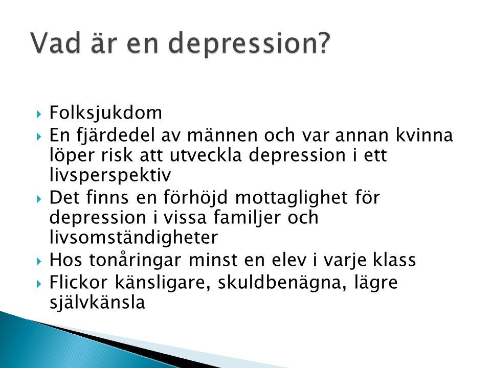  Folksjukdom  En fjärdedel av männen och var annan kvinna löper risk att utveckla depression i ett livsperspektiv  Det finns en förhöjd mottaglighe