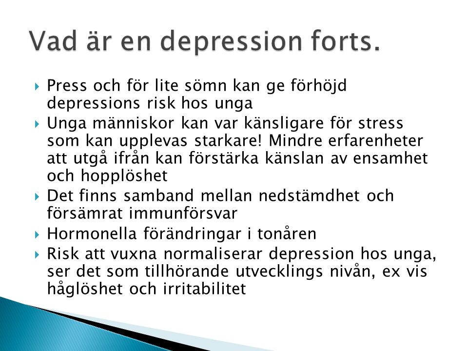  Press och för lite sömn kan ge förhöjd depressions risk hos unga  Unga människor kan var känsligare för stress som kan upplevas starkare! Mindre er