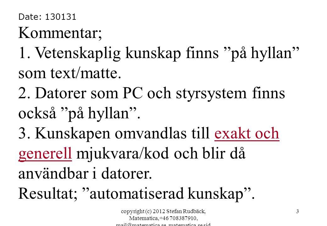 copyright (c) 2012 Stefan Rudbäck, Matematica,+46 708387910, mail@matematica.se, matematica.se sid 3 Date: 130131 Kommentar; 1.