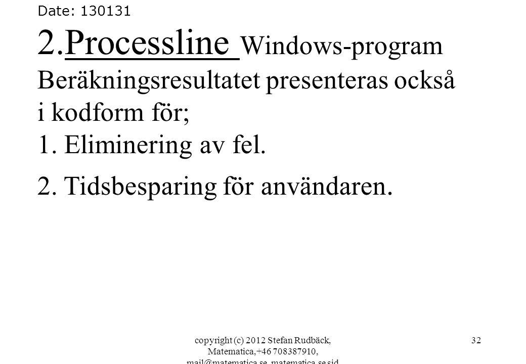 copyright (c) 2012 Stefan Rudbäck, Matematica,+46 708387910, mail@matematica.se, matematica.se sid 32 Date: 130131 2.Processline Windows-program Beräkningsresultatet presenteras också i kodform för; 1.