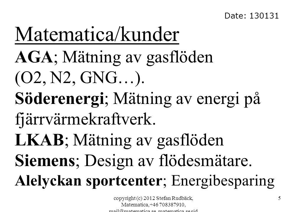 copyright (c) 2012 Stefan Rudbäck, Matematica,+46 708387910, mail@matematica.se, matematica.se sid 5 Date: 130131 Matematica/kunder AGA; Mätning av gasflöden (O2, N2, GNG…).