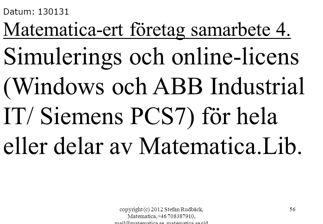 copyright (c) 2012 Stefan Rudbäck, Matematica,+46 708387910, mail@matematica.se, matematica.se sid 56 Datum: 130131 Matematica-ert företag samarbete 4.