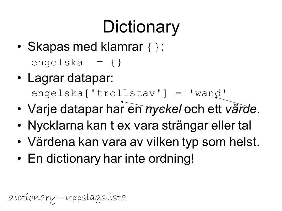 Dictionary Skapas med klamrar {} : engelska = {} Lagrar datapar: engelska[ trollstav ] = wand Varje datapar har en nyckel och ett värde.