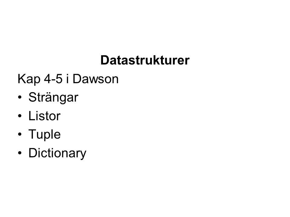 Datastrukturer Kap 4-5 i Dawson Strängar Listor Tuple Dictionary