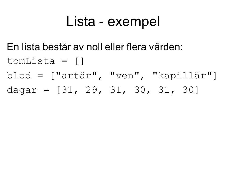 Lista - exempel En lista består av noll eller flera värden: tomLista = [] blod = [ artär , ven , kapillär ] dagar = [31, 29, 31, 30, 31, 30]