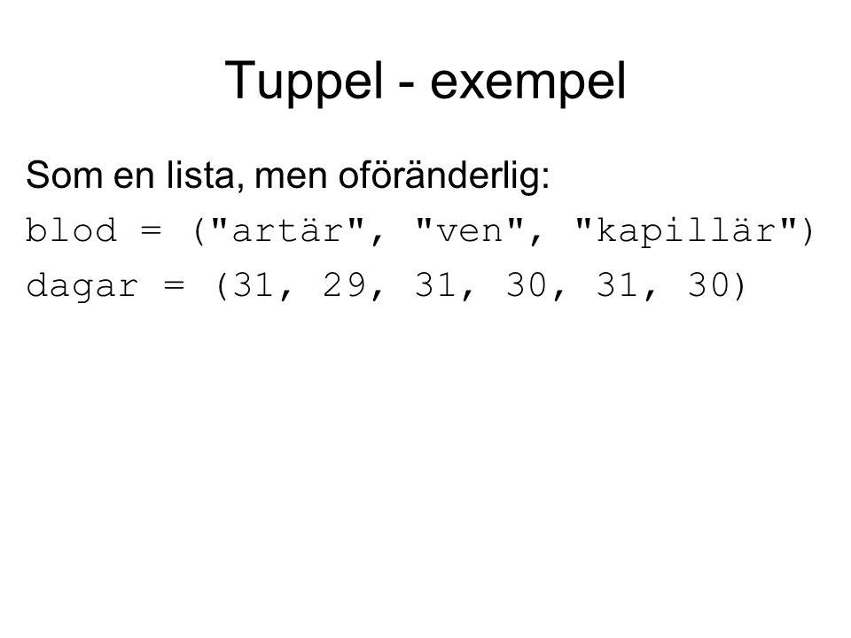 Tuppel - exempel Som en lista, men oföränderlig: blod = ( artär , ven , kapillär ) dagar = (31, 29, 31, 30, 31, 30)