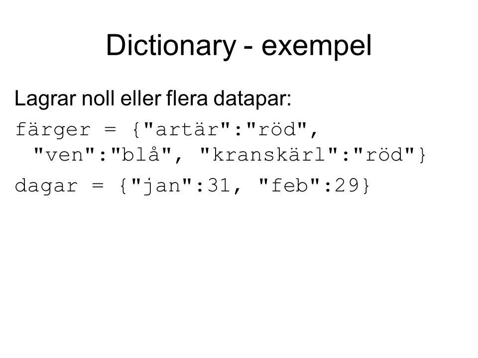 Dictionary - exempel Lagrar noll eller flera datapar: färger = { artär : röd , ven : blå , kranskärl : röd } dagar = { jan :31, feb :29}