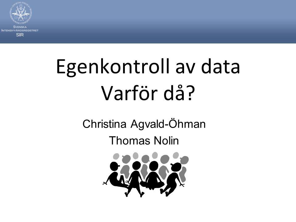 Christina Agvald-Öhman Thomas Nolin Egenkontroll av data Varför då?