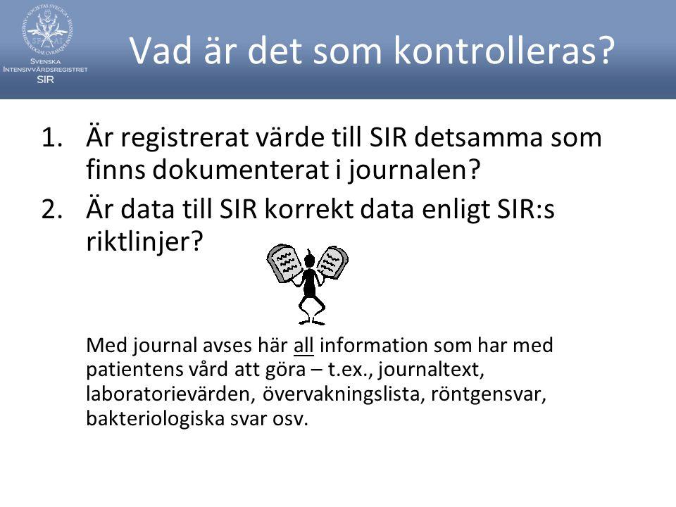Vad är det som kontrolleras? 1.Är registrerat värde till SIR detsamma som finns dokumenterat i journalen? 2.Är data till SIR korrekt data enligt SIR:s